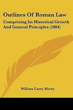 Outlines of Roman Law : Comprising Its Historical Growth and General...