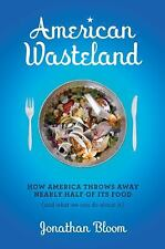 American Wasteland: How America Throws Away Nearly Half of Its Food (and What W