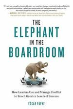 The Elephant in the Boardroom: How Leaders Use and Manage Conflict to Reach Grea