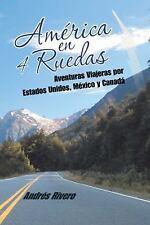 América en 4 Ruedas : Aventuras Viajeras Por Estados Unidos, México y Canadá...