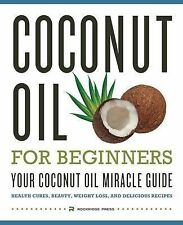 Coconut Oil for Beginners - Your Coconut Oil Miracle Guide: Health Cures,...