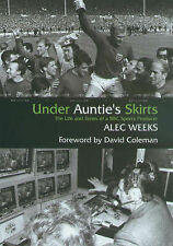 Under Auntie's Skirts: The Life and Times of a BBC Sports Producer, Weeks, Alec