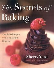 The Secrets of Baking : Simple Techniques for Sophisticated Desserts by...