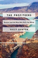 The Profiteers : Bechtel and the Men Who Built the World by Sally Denton...
