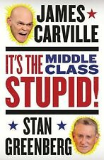 It's the Middle Class, Stupid! by Stan Greenberg and James Carville (2012,...