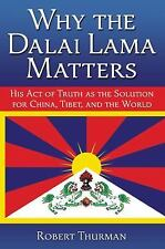 Why the Dalai Lama Matters: His Act of Truth as the Solution for China, Tibet, a