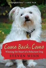 Come Back, Como : Winning the Heart of a Reluctant Dog by Steven Winn (2009,...