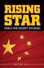 Rising Star : China's New Security Diplomacy by Gillian Bates and Bates Gill...
