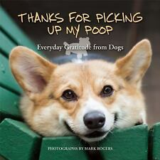 Thanks for Picking up My Poop : Everyday Gratitude from Dogs by Editors of...