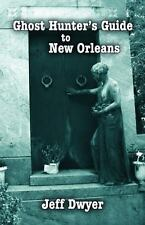 Ghost Hunter's Guide: Ghost Hunter's Guide to New Orleans by Jeff Dwyer...