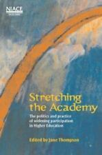 Stretching the Academy : The Politics and Practice of Widening Participation...