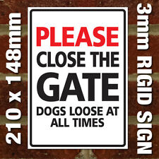 'PLEASE CLOSE THE GATE DOGS LOOSE AT ALL TIMES' SIGN - EXTERNAL 3MM RIGID SIGN