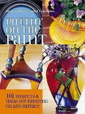 Puttin' on the Paint : 101 Projects and Ideas for Painting on Any Surface (2004,