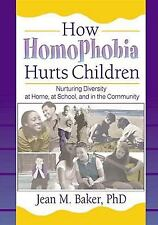How Homophobia Hurts Children: Nurturing Diversity at Home, at School,-ExLibrary