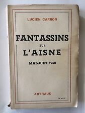 FANTASSIN SUR L'AISNE 1943 LUCIEN CARRON MAI JUIN 1940 ARTHAUD GUERRE 39 45