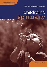 Children's Spirituality: What it is and Why it Matters (Sure Foundations), Nye,