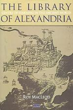 The Library of Alexandria: Rediscovering the Cradle of Western Culture by MacLe