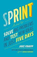 Sprint: How to Solve Big Problems and Test New Ideas in Just Five Days Knapp, J
