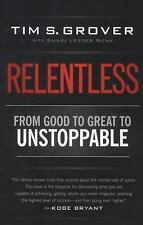 Relentless : From Good to Great to Unstoppable by Tim S. Grover (2014,...