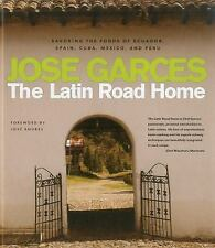 The Latin Road Home : Signature Meals from Ecuador, Cuba, Mexico, Peru, and...