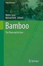 Tropical Forestry Ser.: Bamboo : The Plant and Its Uses 10 (2015, Hardcover)