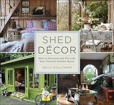 Shed Decor : How to Decorate and Furnish Your Favorite Garden Room by Sally...