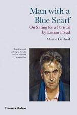 Man with a Blue Scarf: On Sitting for a Portrait by Lucian Freud, Gayford, Marti