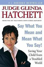 Say What You Mean and Mean What You Say! : Saving Your Child from a Troubled...