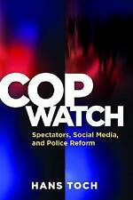 Cop Watch: Spectators, Social Media, and Police Reform by Hans Toch...