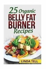 25 Organic Belly Fat Burner Recipes by Linda Tell (2015, Paperback)