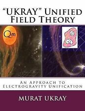 UKRAY Unified Field Theory : An Approach to Electrogravity Unification by...