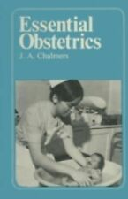 Essential Obstetrics for Midwives and Obstetric Nurses : A Guide to Important...