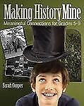 Making History Mine: Meaningful Connections for Grades 5-9, Sarah Cooper, Good B