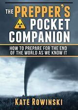 The Prepper's Pocket Companion : How to Prepare for the End of the World as...