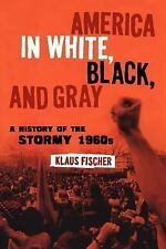 America in White, Black, and Gray : A History of the Stormy 1960s by Klaus P....
