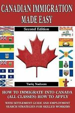 Canadian Immigration Made Easy : How to Immigrate into Canada (All Classes) with