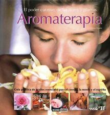 Aromaterapia: El Poder Curativo de las Flores y Plantas (Spanish Edition)