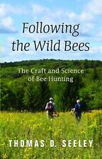 Following the Wild Bees : The Craft and Science of Bee Hunting by Thomas D....