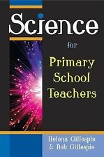 Science for Primary School Teachers by Helena Gillespie and Rob Gillespie...