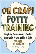 Oh Crap! Potty Training Everything Modern Parents Need to Know ... 9781501122989