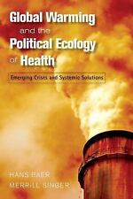 GLOBAL WARMING AND THE POLITICAL ECOLOGY OF HEALTH by  SINGER, BAER