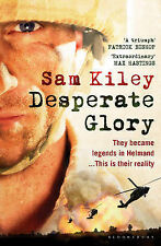 Desperate Glory: At War in Helmand with Britain's 16 Air Assault Brigade, Kiley,