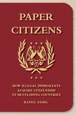 Paper Citizens: How Illegal Immigrants Acquire Citizenship in Developi-ExLibrary
