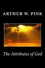 The Attributes of God by Arthur W. Pink (2014, Paperback)