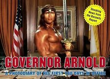 Governor Arnold : A Photodiary of His First 100 Days in Office by Andy...