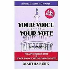 Your Voice Your Vote : The Savvy Woman's Guide to Power, Politics, and the...