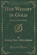 Her Weight in Gold : Illus, by H. Devitt Welsh (Classic Reprint) by George...