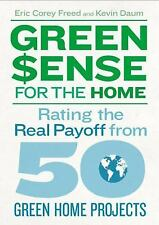 Green$ense for the Home: Rating the Real Payoff from 50 Green Home Projects, Dau