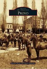 Images of America: Provo by Marilyn Brown and Valerie Holladay (2011, Paperback)