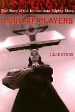 O God of Players: The Story of the Immaculata Mighty Macs by Byrne, Julie